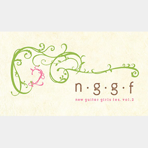EX THEATER TV presents n・g・g・f vol.2 ~new guitar girls fes.~