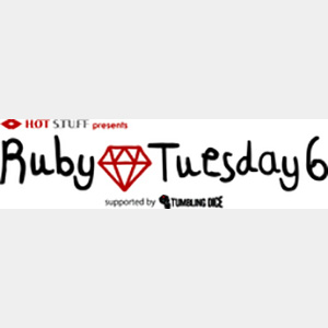 HOT STUFF presents Ruby Tuesday 6 supported by TUMBLING DICE