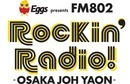 Eggs presents FM802 Rockin'Radio! -OSAKAJOH YAON-